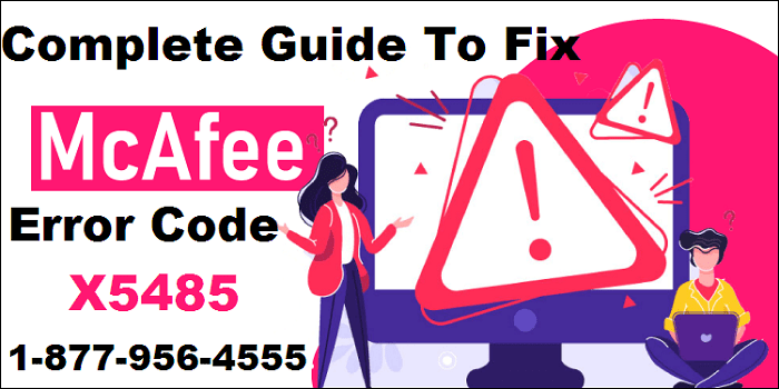 Complete Guide to Fix McAfee Error Code X5485 With Ease