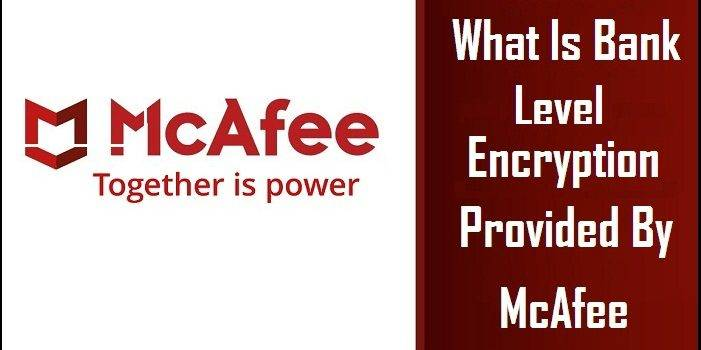 Bank Level Encryption Provided By McAfee
